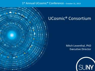1 st  Annual  UCosmic ® Conference  – October 31, 2013