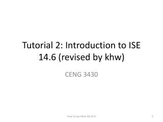Tutorial 2: Introduction to ISE 14.6 (revised by  khw )