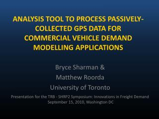 ANALYSIS TOOL TO PROCESS PASSIVELY-COLLECTED GPS DATA FOR COMMERCIAL VEHICLE DEMAND MODELLING APPLICATIONS