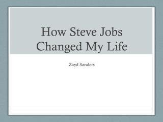 How Steve Jobs Changed My Life