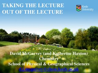 David McGarvey (and Katherine  Haxton ) Chemistry School of Physical & Geographical Sciences  d.j.mcgarvey@chem.keele.a