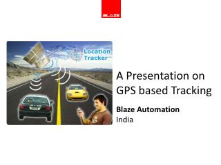 A Presentation on  GPS based Tracking  Blaze Automation India