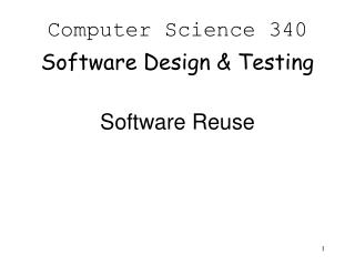 Computer Science 340 Software Design & Testing