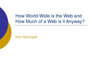 how world-wide is the web and how much of a web is it anyway