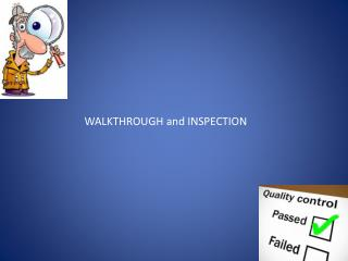 WALKTHROUGH and INSPECTION