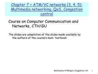 Chapter 7 + ATM/VC networks (3, 4, 5):  Multimedia networking, QoS, Congestion control