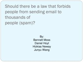Should there be a law that forbids people from sending email to thousands of people (spam)?