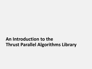 An Introduction to the Thrust Parallel Algorithms Library
