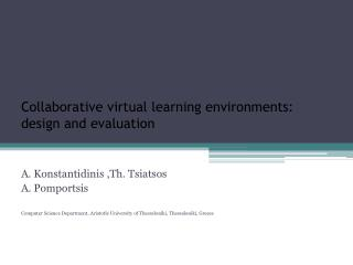 Collaborative virtual learning environments: design and evaluation