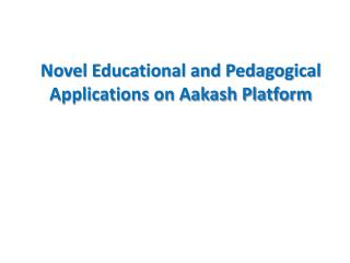 Novel Educational and Pedagogical Applications on Aakash Platform