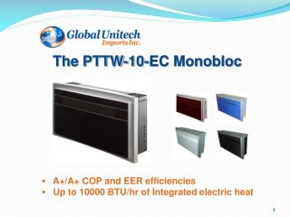 ▪   A+/A+ COP and EER efficiencies ▪   Up to 10000 BTU/hr of Integrated electric heat