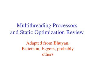 Multithreading  P rocessors and Static  O ptimization  R eview