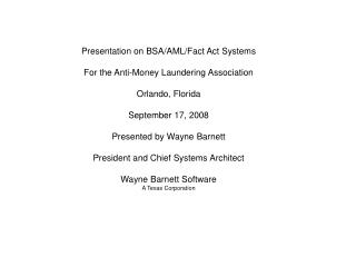 Presentation on BSA/AML/Fact Act  Systems For the Anti-Money Laundering  Association Orlando,  Florida September 17,  2