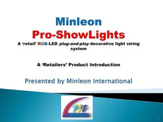Minleon Pro-ShowLights Table of Contents Company Background RGB Fundamentals The Minleon Pro- ShowLight  System Operati