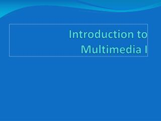 Introduction to Multimedia I
