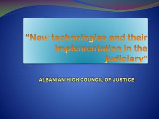 """""""New technologies and their implementation in the judiciar y """""""