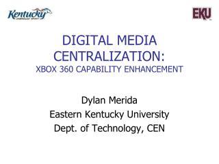 Digital Media Centralization: xbox  360 capability enhancement