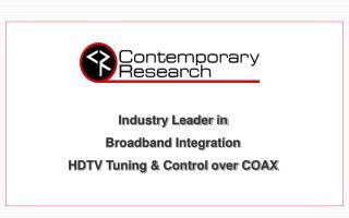 Industry Leader in Broadband Integration HDTV Tuning & Control over COAX