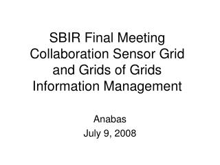 SBIR Final Meeting Collaboration Sensor Grid   and Grids of Grids  Information Management