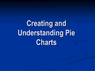 Creating and Understanding Pie Charts