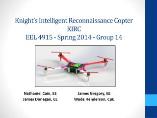 Knight's Intelligent Reconnaissance Copter  KIRC EEL  4915  - Spring 2014 - Group 14