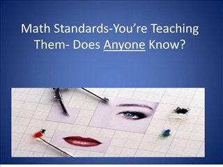 math standards-you re teaching them- does anyone know