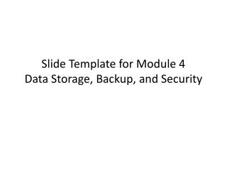 Slide Template for Module 4 Data  Storage, Backup, and Security