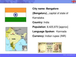 City name: Bangalore { Bengaluru } ,  capital of state of Karnataka Country:  India Population :  8,425,970 [approx] La
