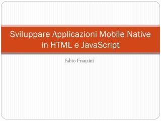 Sviluppare Applicazioni Mobile Native in HTML e JavaScript