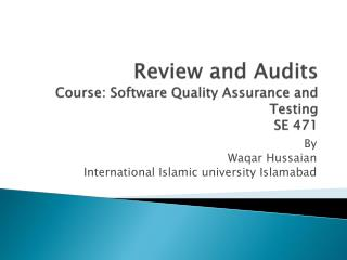 Review and Audits Course: Software Quality Assurance and Testing  SE 471
