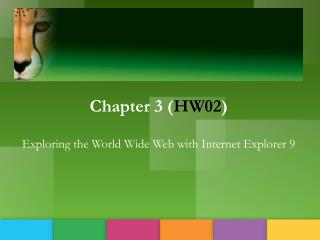 Chapter 3 ( HW02 ) Exploring  the World Wide Web with Internet Explorer 9