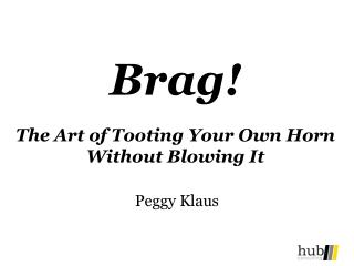 brag  the art of tooting your own horn without blowing it