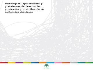 tecnologías , aplicaciones y plataformas de desarrollo, producción y distribución de contenidos digitales