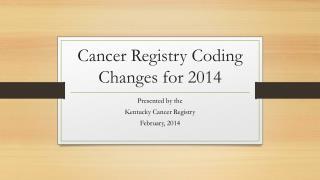 Cancer Registry Coding Changes for 2014