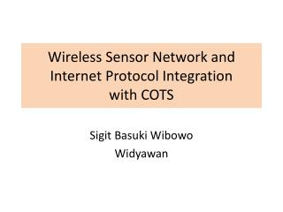 Wireless Sensor Network and Internet Protocol Integration  with COTS