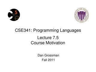 CSE341: Programming Languages Lecture 7.5 Course Motivation