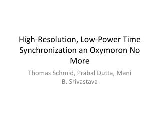 High-Resolution, Low-Power Time Synchronization an Oxymoron No More