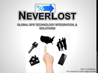 N EVER L OST GLOBAL GPS TECHNOLOGY INTEGRATION, & SOLUTIONS
