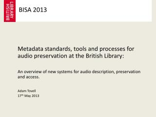 Metadata standards, tools and processes for audio preservation at the British Library :