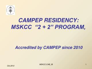 CAMPEP RESIDENCY:  MSKCC  �2 + 2� PROGRAM,