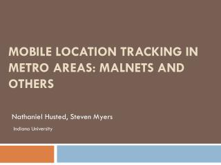 Mobile Location Tracking in Metro Areas:  Malnets  and Others