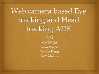 Web camera based Eye tracking and Head tracking ADE