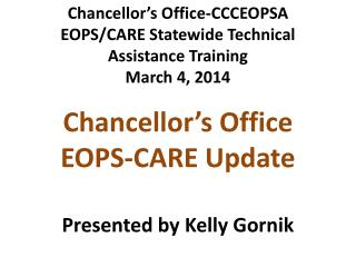 Chancellor's Office-CCCEOPSA  EOPS/CARE Statewide Technical Assistance Training March 4, 2014