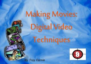 Making Movies: Digital Video Techniques