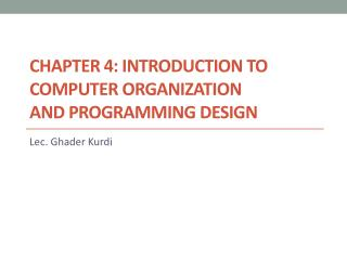 Chapter 4: Introduction to Computer Organization And Programming Design