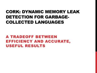 Cork: Dynamic Memory Leak Detection for Garbage-Collected Languages