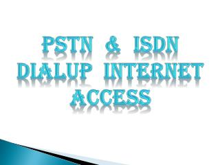 Pstn   &  isdn  dialup  internet  access
