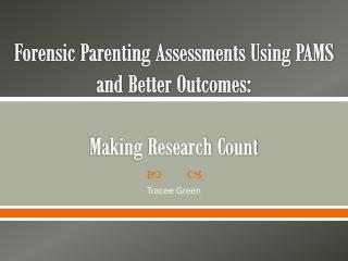 Forensic Parenting Assessments Using PAMS and Better Outcomes: Making Research Count