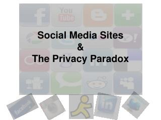 Social  Media Sites  &  T he Privacy Paradox