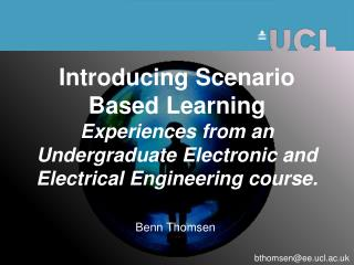 Introducing Scenario Based Learning Experiences from an Undergraduate Electronic and Electrical Engineering course.